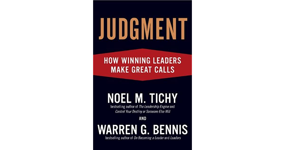 Judgment How Winning Leaders Make Great Calls By Noel M Tichy