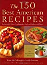 The 150 Best American Recipes: Indispensable Dishes from Legendary Chefs and Undiscovered Cooks