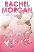 The Trouble with Flirting (The Trouble #2)