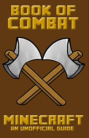 Minecraft: Book of Combat (Book of Minecraft - Unofficial Minecraft Guides - Minecraft Books for kids, Minecraft Handbooks, Childrens minecraft books 2)