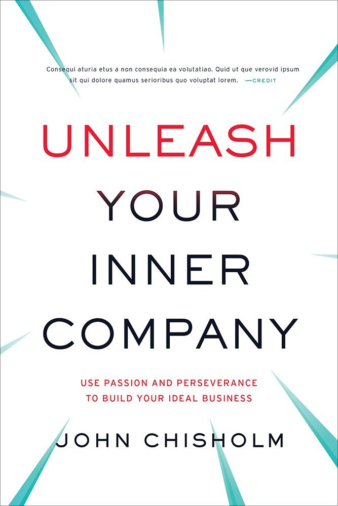 Unleash Your Inner Company - Use Passion And Perseverance To Build Your Ideal Business