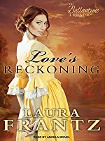 Love's Reckoning (The Ballantyne Legacy, #1)