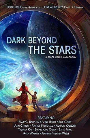 Dark Beyond the Stars: A Space Opera Anthology