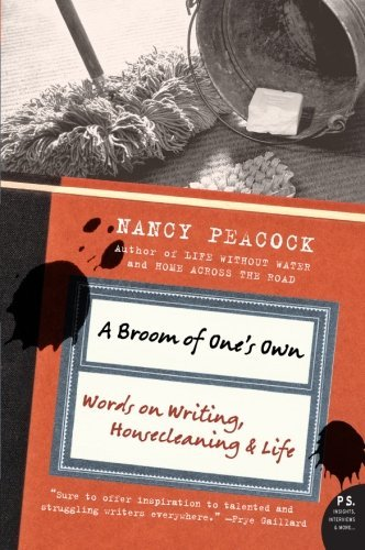 A Broom of One's Own: Words on Writing, Housecleaning & Life