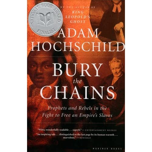 Bury the Chains: Prophets and Rebels in the Fight to Free an Empires Slaves