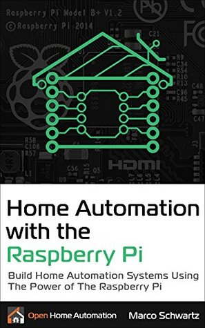 Home Automation with the Raspberry Pi: Build Home Automation