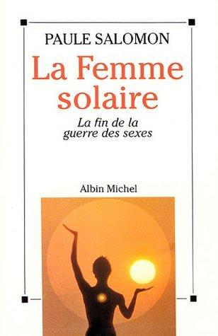 La Femme solaire : La fin de la guerre des sexes (Essais t. 6024)