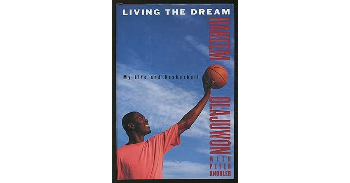 Living the Dream: My Life and Basketball by Hakeem Olajuwon