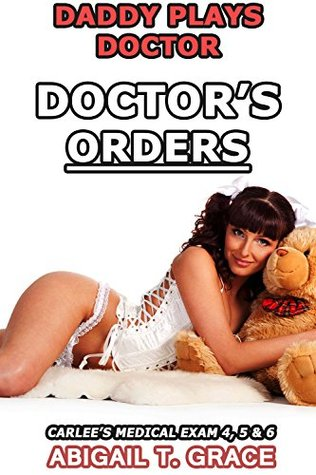 Daddy Plays Doctor: Doctor's Orders – Part 4, 5 & 6 Box Set (Medical Age Play Taboo Older Man Younger Fertile Woman Pregnant MMF) (Carlee's Medical Exam)