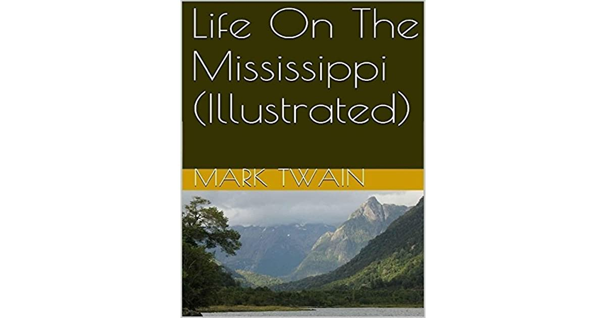 life on the mississippi For most people, the name mark twain is virtually synonymous with the life along the mississippi river immortalized in the author's writing clemens first signed his writing with the name in february 1863, as a newspaper reporter in nevada mark twain (meaning mark number two) was a mississippi river term: the.
