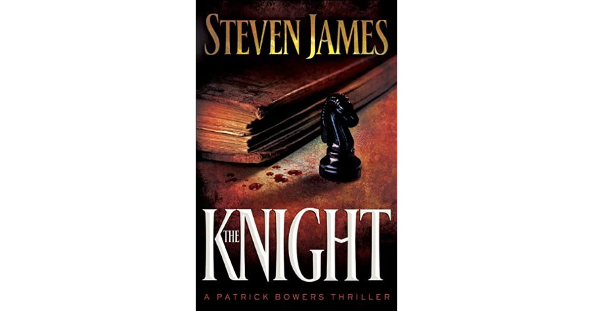 The Knight The Patrick Bowers Files 3 By Steven James