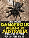 Dangerous Animals in Australia: Interactive Quiz Book for Kids aged 9 to 12