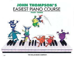 John Thompson's Easiest Piano Course, Part Three by John Thompson