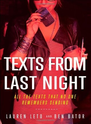 Texts From Last Night: All the Texts That No One Remembers Sending