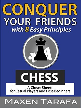 Chess: Conquer your Friends with 8 Easy Principles: Chess Strategy for Casual Players and Post-Beginners (The Skill Artist's Guide - Chess Strategy, Chess Books)