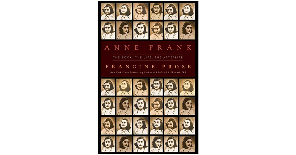 Anne Frank The Book The Life The Afterlife By Francine Prose