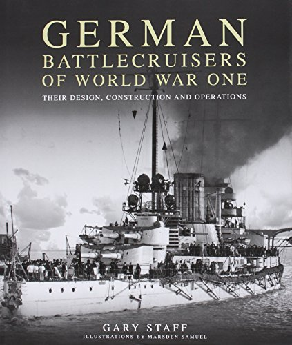 German Battlecruisers of World War One Their Design, Construction and Operations