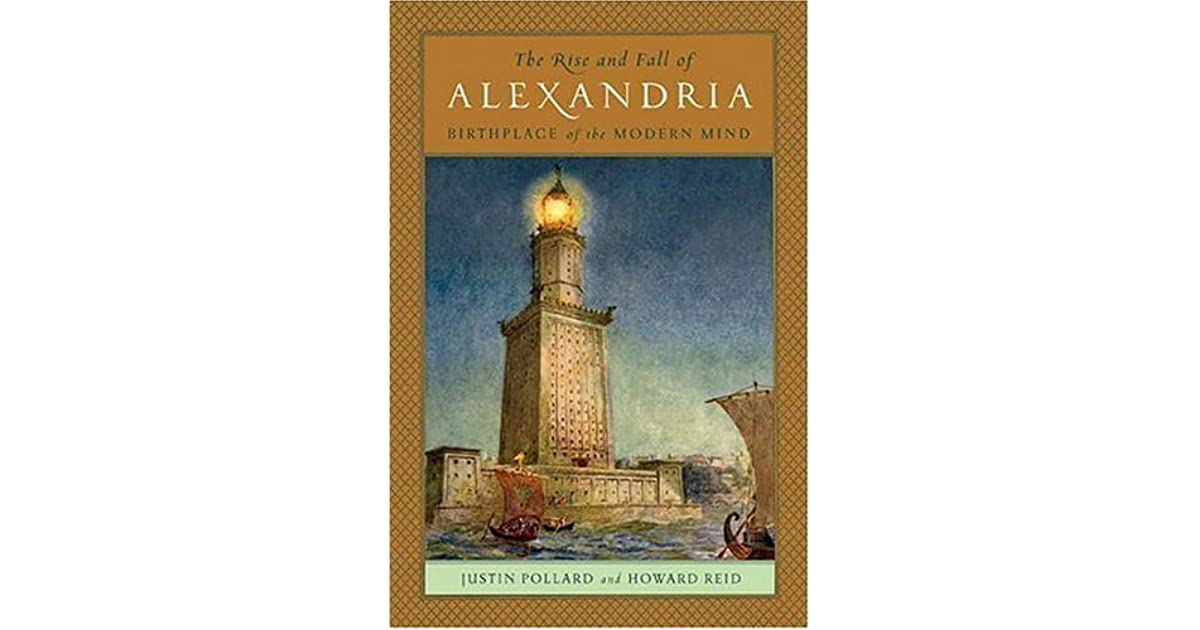 the rise and fall of alexandria Founded by alexander the great and built by greek pharaohs, the city of  alexandria at its height dwarfed both athens and rome it was the.