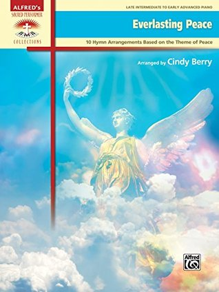 Everlasting Peace: 10 Late Intermediate to Early Advanced Piano Hymn Arrangements Based on the Theme of Peace (Sacred Performer Collections) Cindy Berry