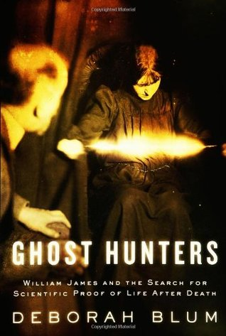Ghost Hunters: William James and the Search for Scientific Proof of