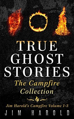 The Campfire Collection: True Ghost Stories eBooks 1, 2 and 3 (Jim Harold's Campfire)