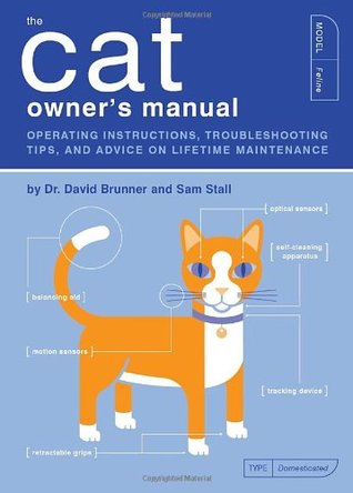 The Cat Owner's Manual: Operating Instructions, Troubleshooting Tips, and Advice on Lifetime Maintenance (Owner's and Instruction Manual)