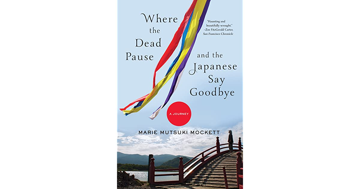 Where the dead pause and the japanese say goodbye a journey by where the dead pause and the japanese say goodbye a journey by marie mutsuki mockett fandeluxe Document