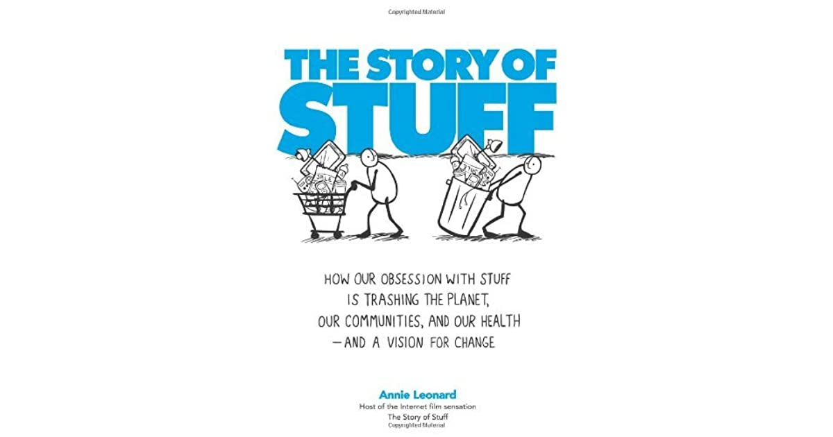 0b41d963 The Story of Stuff: How Our Obsession with Stuff is Trashing the Planet,  Our Communities, and our Health—and a Vision for Change