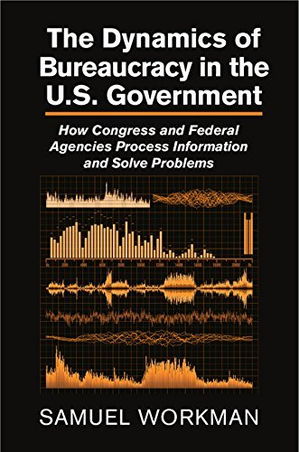 The Dynamics of Bureaucracy in the US Government  How Congress and Federal Agencies Process Information and Solve Problems
