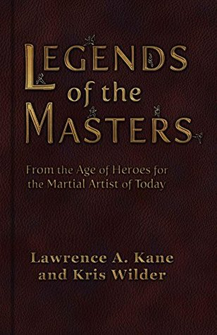 Legends of the Masters: From the Age of Heroes for the Martial Artist of Today