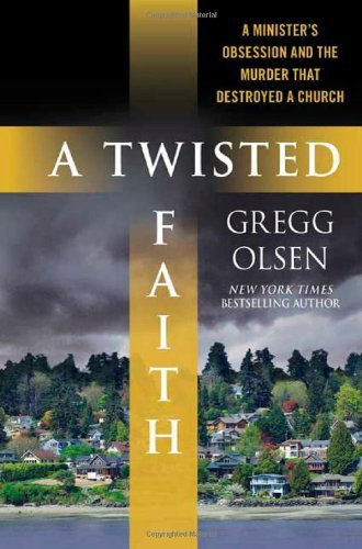 A Twisted Faith A Minister's Obsession and the Murder That Destroyed a Church