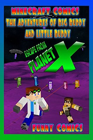 Escape From Planet X (Minecraft Comics: The Adventures of Big Buddy and Little Buddy #1)