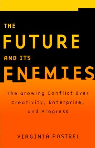 The Future and Its Enemies: The Growing Conflict Over Creativity, Enterprise, and Progress