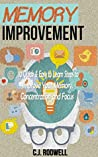 Memory Improvement: 10 Quick & Easy To Learn Steps to Improve Your Memory, Concentration and Focus (Memory, Concentration, Cognitive, Meditation)
