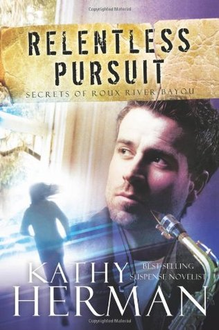 Relentless Pursuit (Secrets of Roux River Bayou, #3)