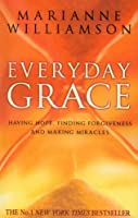 Everyday Grace: Having Hope, Finding Forgiveness And Making Miracles
