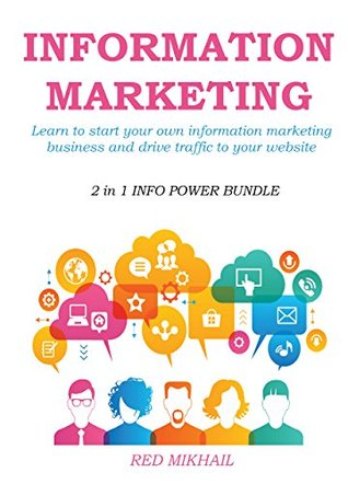 INFORMATION MARKETING IN 2015-2016 (2 in 1 INFO POWER BUNDLE): Learn to start your own information marketing business and drive traffic to your website