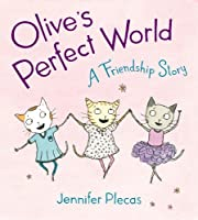 Olive's Perfect World: A Friendship Story