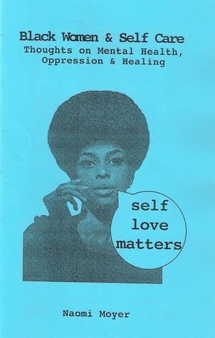 Black Women & Self Care Zine Thoughts on Mental Health Oppression and Healing Self Love Matters