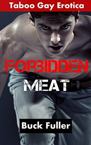 Forbidden Meat: Taboo Gay Erotica