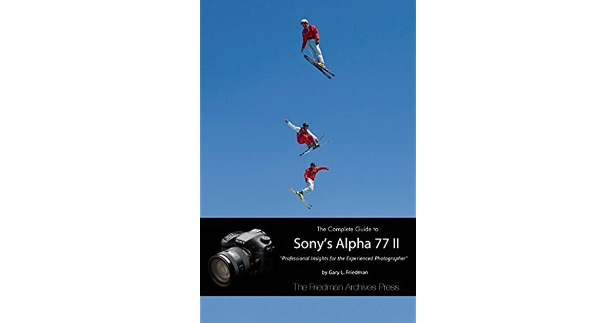 The complete guide to sony's alpha 77 ii: professional insights.