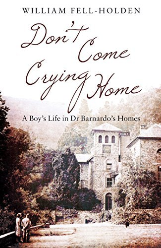 Don't Come Crying Home A Boy's Life in Dr Barnardo's Homes