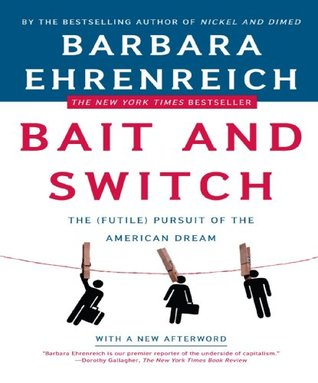 When Feelings Of Futility Close In Go >> Bait And Switch The Futile Pursuit Of The American Dream By