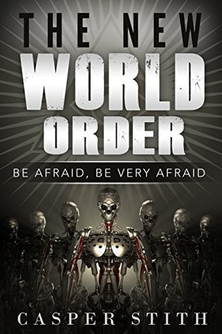 The New World Order: Be Afraid, Be Very Afraid (What The New World Order Means to You!) (Illuminati Secrets Book 1)