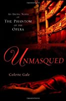 Unmasqued: An Erotic Novel of The Phantom of The Opera (Seducing the Classics, #1)