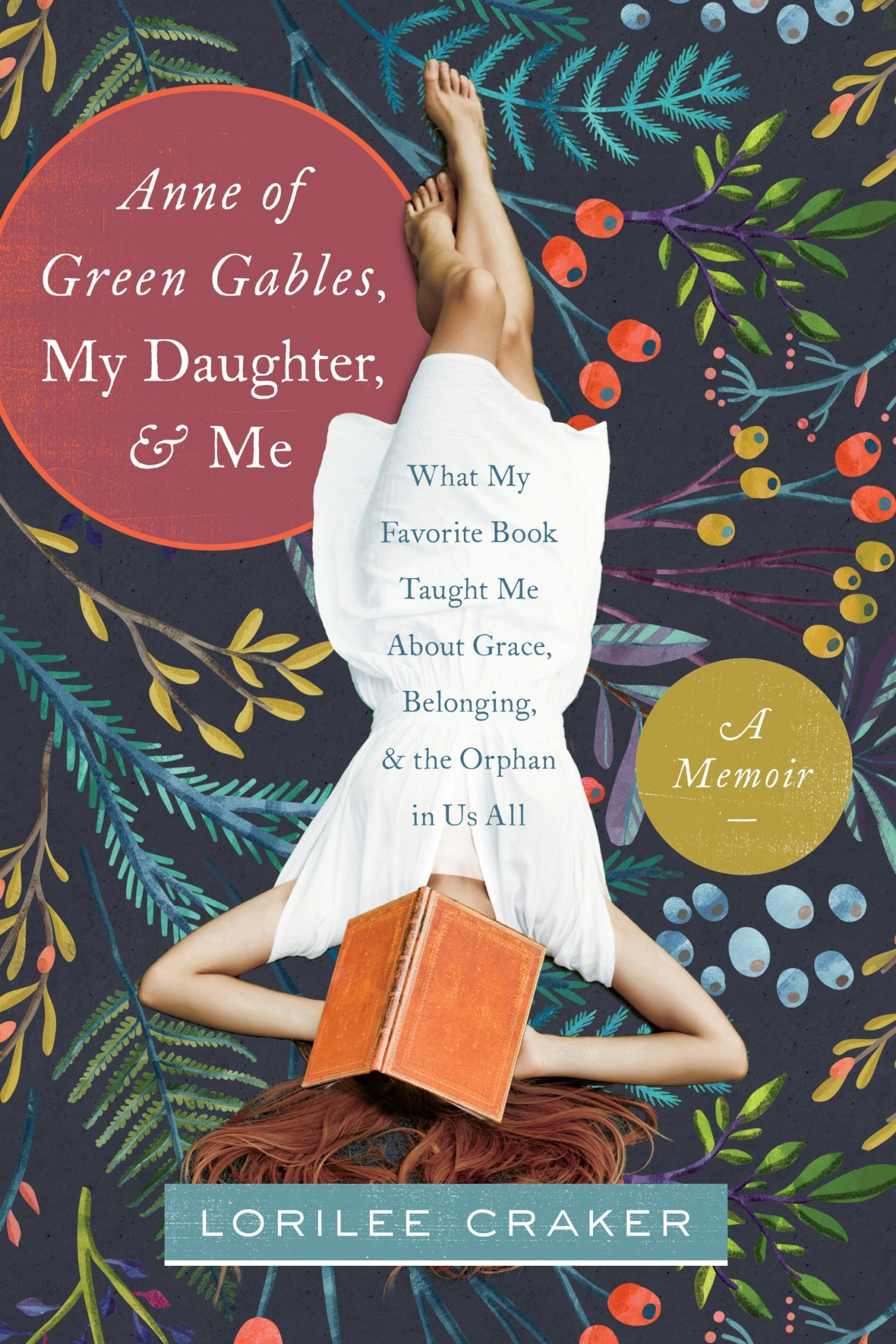 Anne of Green Gables, My Daughter, and Me What My Favorite Book Taught Me about Grace, Belonging, and the Orphan in Us All