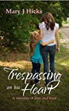 Trespassing On His Heart (Valley Ridge Romance #1)