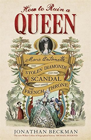 How to Ruin a Queen: Marie Antoinette and the Diamond Necklace Affair