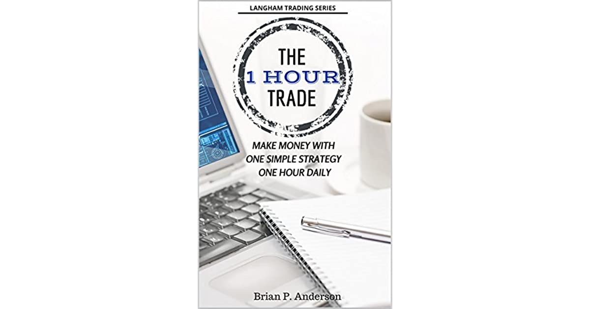 Make Money With One Simple Strategy The 1 Hour Trade One Hour Daily