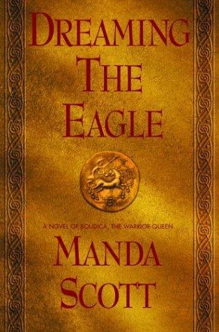 Cover Dreaming the Eagle (Boudica, #1) - Manda Scott